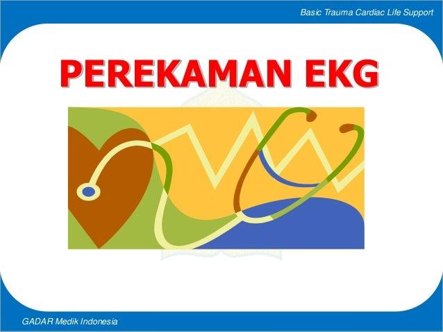 Basic Trauma Cardiac Life Support GADAR Medik Indonesia PEREKAMAN EKG
