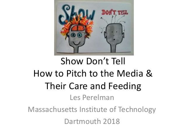 Show Don't Tell How to Pitch to the Media & Their Care and Feeding Les Perelman Massachusetts Institute of Technology Dart...