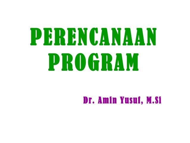 PERENCANAAN PROGRAM Dr. Amin Yusuf, M.Si