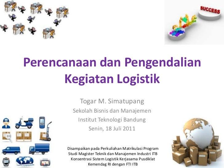 Perencanaan dan Pengendalian      Kegiatan Logistik            Togar M. Simatupang        Sekolah Bisnis dan Manajemen    ...