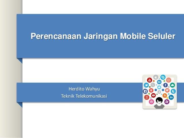Perencanaan Jaringan Mobile Seluler Herdito Wahyu Teknik Telekomunikasi