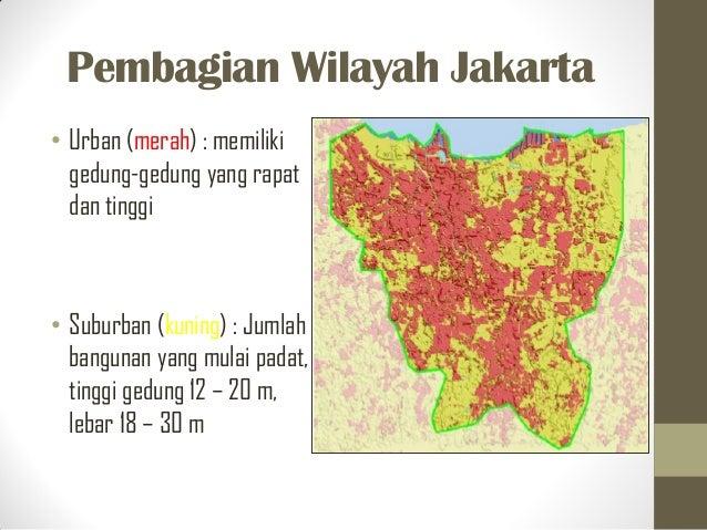 Pembagian Wilayah Jakarta • Urban (merah) : memiliki gedung-gedung yang rapat dan tinggi • Suburban (kuning) : Jumlah bang...