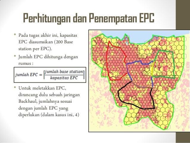 Perhitungan dan Penempatan EPC • Pada tugas akhir ini, kapasitas EPC diasumsikan (200 Base station per EPC). • Jumlah EPC ...