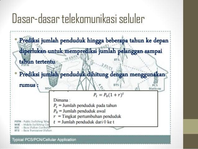Dasar-dasartelekomunikasiseluler • Prediksi jumlah penduduk hingga beberapa tahun ke depan diperlukan untuk memprediksi ju...