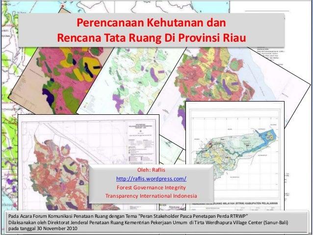 Oleh: Raflis http://raflis.wordpress.com/ Forest Governance Integrity Transparency International Indonesia Perencanaan Keh...