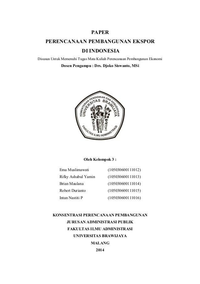 PAPER PERENCANAAN PEMBANGUNAN EKSPOR DI INDONESIA Disusun Untuk Memenuhi Tugas Mata Kuliah Perencanaan Pembangunan Ekonomi...