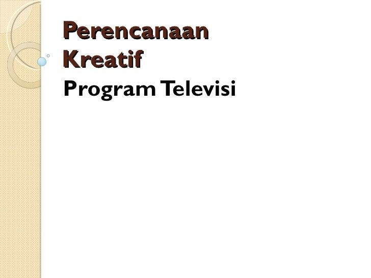 Perencanaan  Kreatif Program Televisi