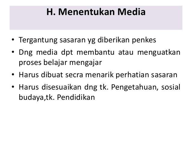 H. Menentukan Media • Tergantung sasaran yg diberikan penkes • Dng media dpt membantu atau menguatkan proses belajar menga...