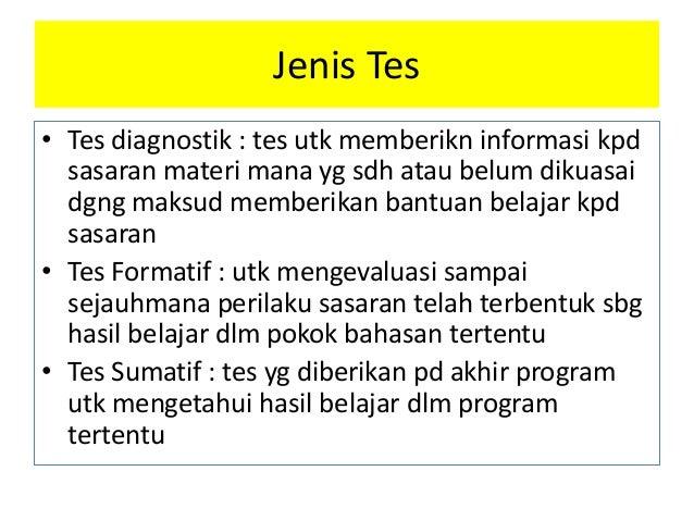 Jenis Tes • Tes diagnostik : tes utk memberikn informasi kpd sasaran materi mana yg sdh atau belum dikuasai dgng maksud me...