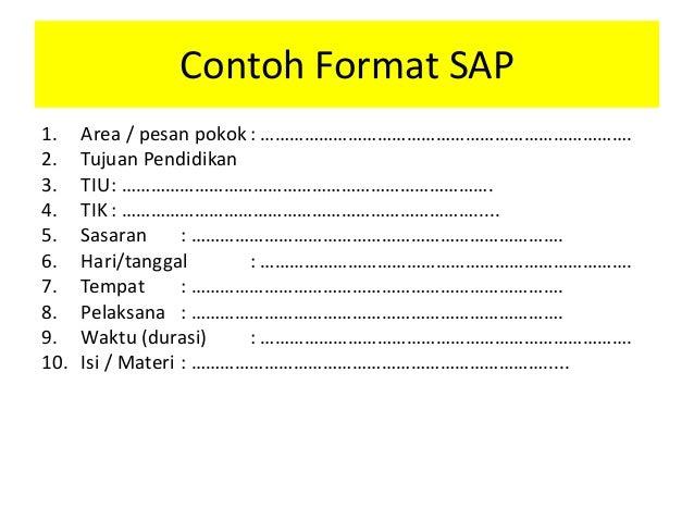 Contoh Format SAP 1. Area / pesan pokok: …………………………………………………………………. 2. Tujuan Pendidikan 3. TIU: …………………………………………………………………...