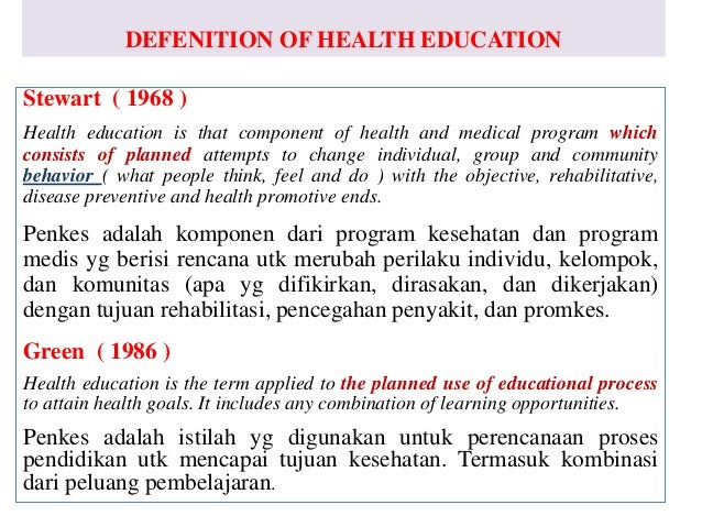 DEFENITION OF HEALTH EDUCATION Stewart ( 1968 ) Health education is that component of health and medical program which con...