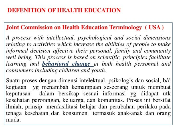 DEFENITION OF HEALTH EDUCATION Joint Commission on Health Education Terminology ( USA ) A process with intellectual, psych...