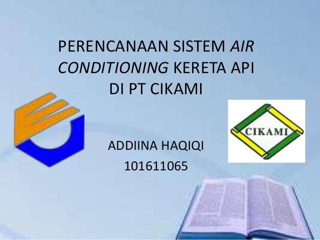 PERENCANAAN SISTEM AIRCONDITIONING KERETA APIDI PT CIKAMIADDIINA HAQIQI101611065