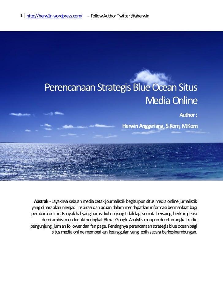 1 http://herw1n.wordpress.com/ - Follow Author Twitter @aherwin            Perencanaan Strategis Blue Ocean Situs         ...