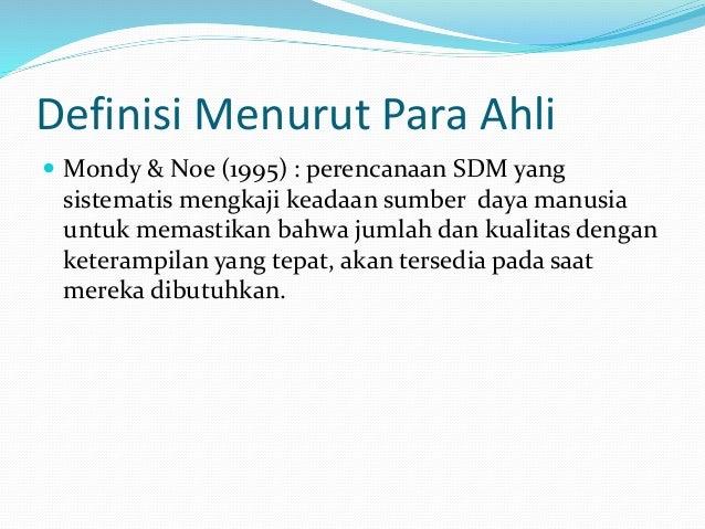 Definisi Menurut Para Ahli  Mondy & Noe (1995) : perencanaan SDM yang sistematis mengkaji keadaan sumber daya manusia unt...