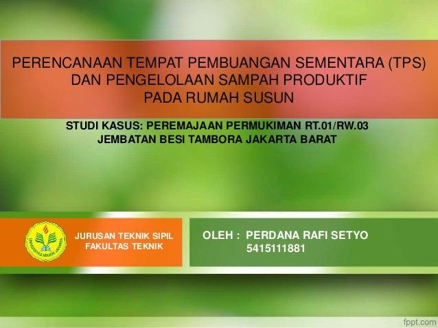 STUDI KASUS: PEREMAJAAN PERMUKIMAN RT.01/RW.03 JEMBATAN BESI TAMBORA JAKARTA BARAT PERENCANAAN TEMPAT PEMBUANGAN SEMENTARA...