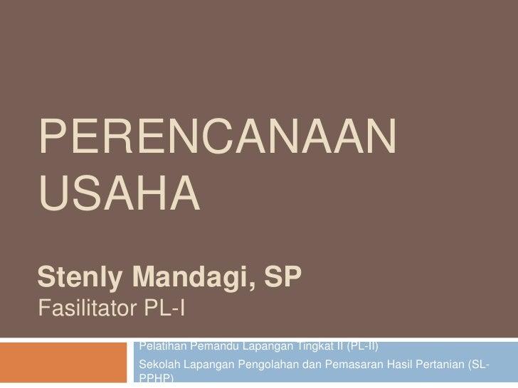 Perencanaan UsahaStenlyMandagi, SPFasilitator PL-I<br />PelatihanPemanduLapangan Tingkat II (PL-II)<br />SekolahLapanganPe...