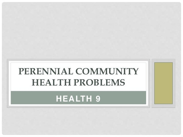 HEALTH 9 PERENNIAL COMMUNITY HEALTH PROBLEMS