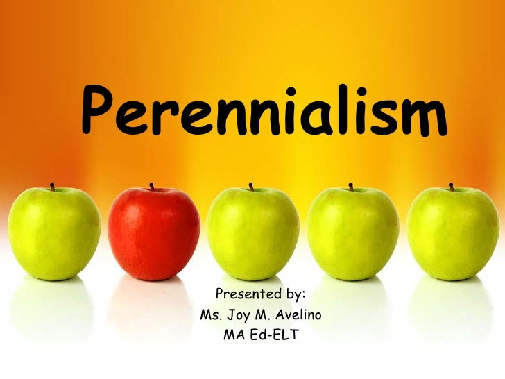 Perennialism     Presented by:   Ms. Joy M. Avelino      MA Ed-ELT