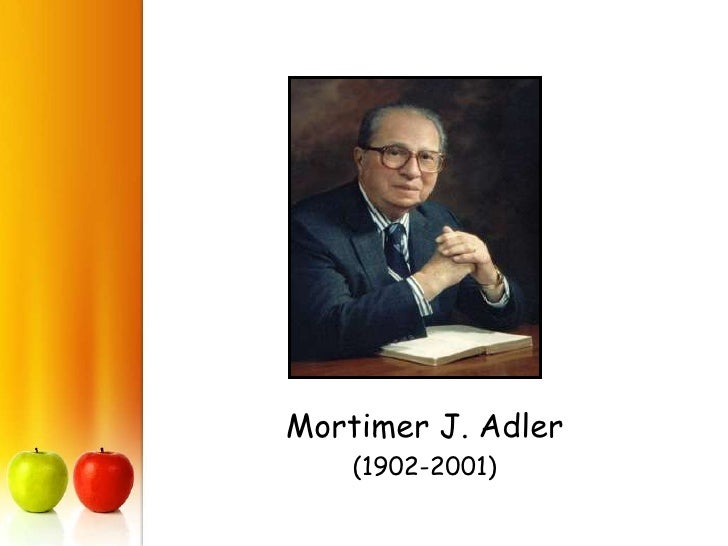 "schooling is not education mortimer j adler essay Stern & adler paper essay sample i believe that mortimer j adler would agree that education could lead to some in adler's essay, ""schooling is not."