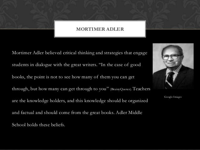 """Mortimer Adler believed critical thinking and strategies that engage students in dialogue with the great writers. """"In the ..."""