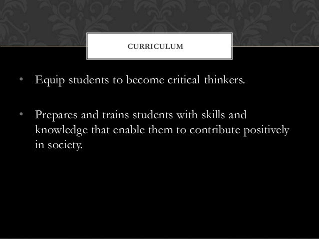 • Equip students to become critical thinkers. • Prepares and trains students with skills and knowledge that enable them to...