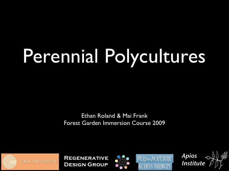 Perennial Polycultures             Ethan Roland & Mai Frank     Forest Garden Immersion Course 2009         Regenerative  ...