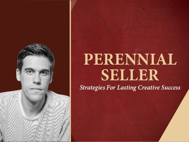 PERENNIAL SELLER Strategies For Lasting Creative Success