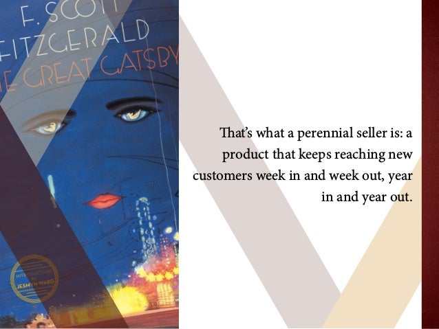That's what a perennial seller is: a product that keeps reaching new customers week in and week out, year in and year out.