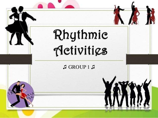 Rhythmic Activities ♫ GROUP 1 ♫