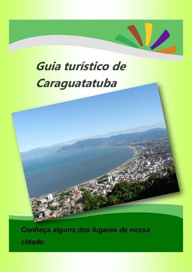 * Guia turístico de Caraguatatuba Conheça alguns dos lugares de nossa cidade: