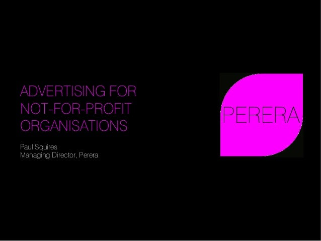 © 2010 Perini Networks Europe Ltd. ADVERTISING FOR NOT-FOR-PROFIT ORGANISATIONS Paul Squires Managing Director, Perera