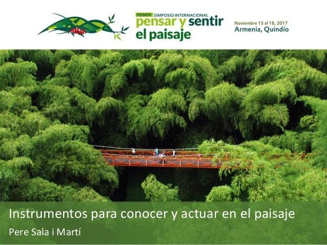 Instrumentos para conocer y actuar en el paisaje Pere Sala i Martí