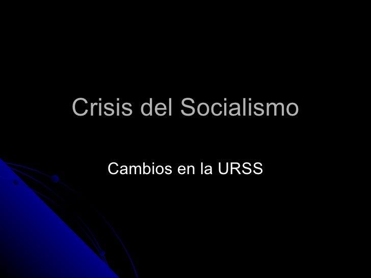 Crisis del Socialismo Cambios en la URSS