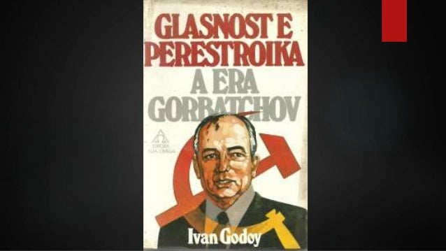 glasnost and perestroika 'at the time of glasnost and perestroika, the emerging leaders belonged to the writers union' 'in recent months, the president explained, we had been hearing a great deal from the soviet union about a new policy of glasnost or openness'.
