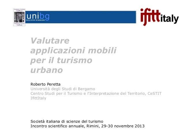 Valutare applicazioni mobili per il turismo urbano Roberto Peretta Università degli Studi di Bergamo Centro Studi per il T...