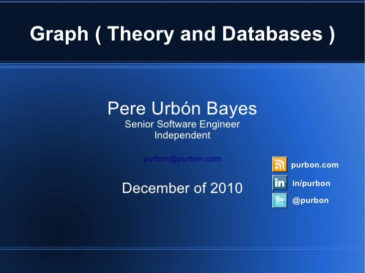 Graph ( Theory and Databases )       Pere Urbón Bayes         Senior Software Engineer               Independent          ...