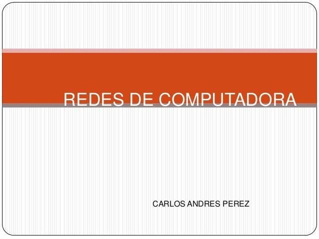 REDES DE COMPUTADORA CARLOS ANDRES PEREZ