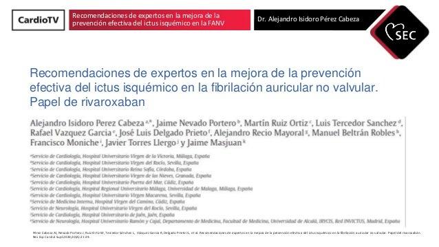 Recomendaciones de expertos en la mejora de la prevención efectiva del ictus isquémico en la FANV Dr. Alejandro Isidoro Pé...