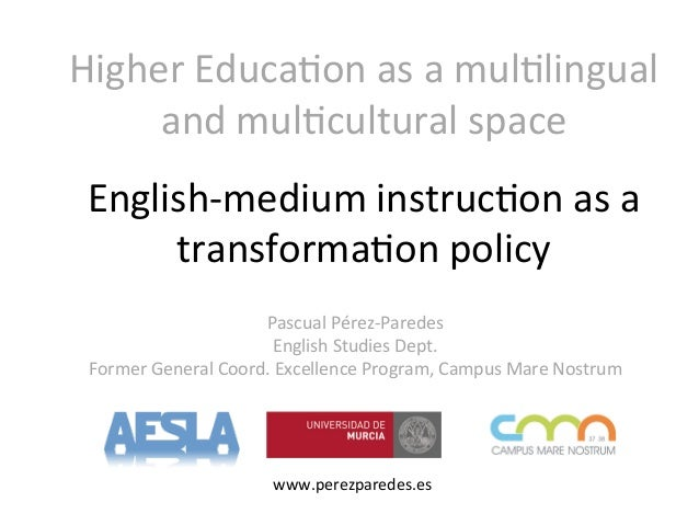 Higher  Educa-on  as  a  mul-lingual   and  mul-cultural  space   www.perezparedes.es   English-‐medium...