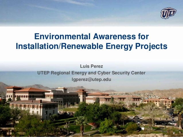 Environmental Awareness forInstallation/Renewable Energy Projects                       Luis Perez     UTEP Regional Energ...