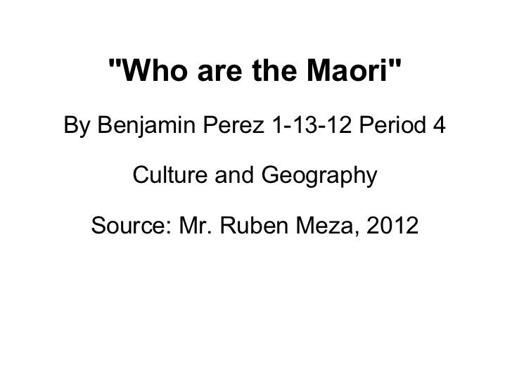 "Contemporary Traditional Marori Culture Part 1 ""Who are the Maori"" By Benjamin Perez 1-13-12 Period 4 Culture an..."