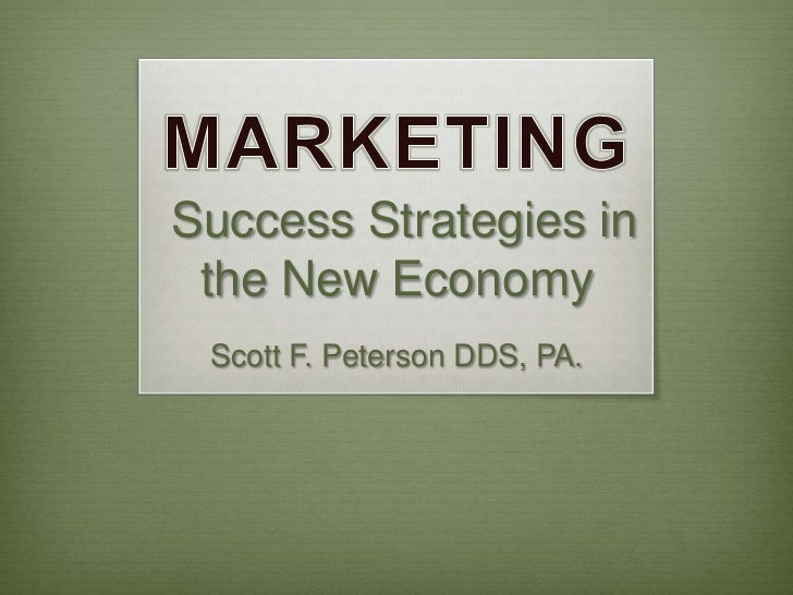 Success Strategies in the New Economy Scott F. Peterson DDS, PA.