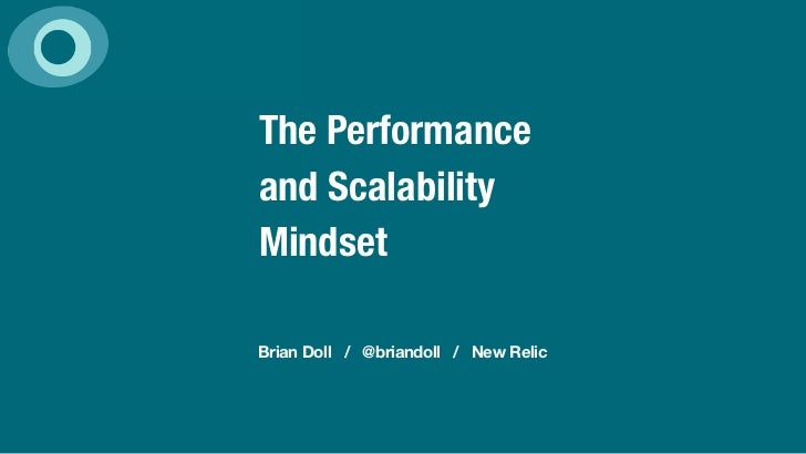 The Performanceand ScalabilityMindsetBrian Doll / @briandoll / New Relic