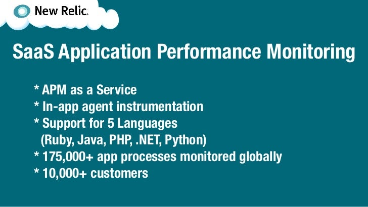 SaaS Application Performance Monitoring  * APM as a Service  * In-app agent instrumentation  * Support for 5 Languages   (...