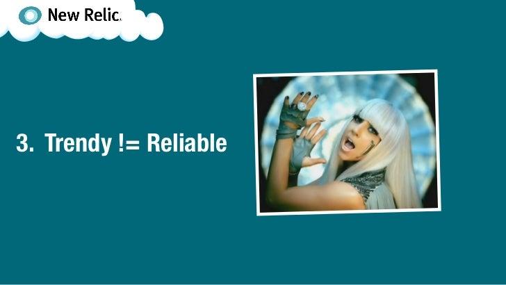 3. Trendy != Reliable