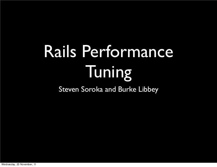 Rails Performance                                   Tuning                              Steven Soroka and Burke LibbeyWedn...