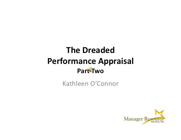 The Dreaded  Performance Appraisal Performance Appraisal        Part Two    Kathleen O'Connor