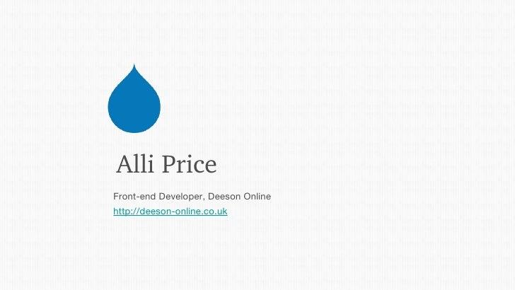 AlliPriceFront-end Developer, Deeson Onlinehttp://deeson-online.co.uk