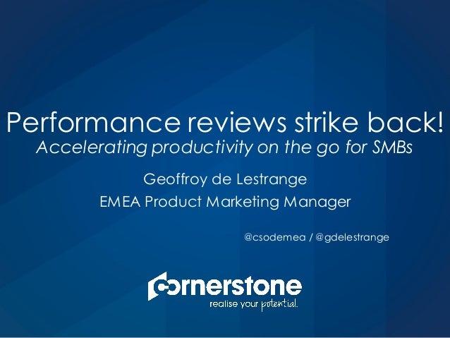 Geoffroy de Lestrange EMEA Product Marketing Manager @csodemea / @gdelestrange Performance reviews strike back! Accelerati...